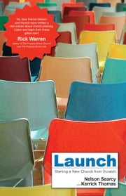 Launch - Starting a New Church from Scratch ebook by Nelson Searcy,Kerrick Thomas,Steve Sjogren