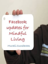 Facebook Updates for Mindful Living ebook by Murali Sundaram