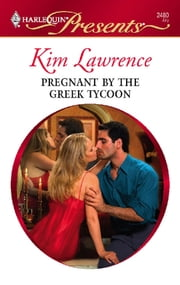 Pregnant by the Greek Tycoon - A Passionate Pregnancy Romance ebook by Kim Lawrence