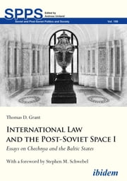 International Law and the Post-Soviet Space I - Essays on Chechnya and the Baltic States ebook by Thomas D. Grant, Stephen M. Schwebel