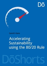 Accelerating Sustainability Using the 80/20 Rule ebook by Gareth Kane