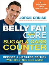 The Belly Fat Cure Sugar & Carb Counter - Revised & Updated Edition, with 100's of New Items Added! ebook by Jorge Cruise