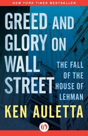 Greed and Glory on Wall Street - The Fall of the House of Lehman ebook by Ken Auletta