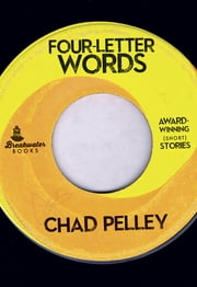 Four-Letter Words ebook by Chad Pelley