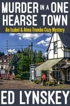 Murder in a One-Hearse Town ebook by Ed Lynskey