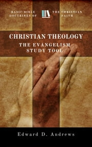 CHRISTIAN THEOLOGY - The Evangelism Study Tool ebook by Edward D. Andrews