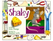 Shaky - Written by Anton Preisinger & Illustrated by Rebekkah Curtin ebook by Written by Anton Preisinger, Illustrated by Rebekkah Curtin