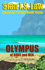 OLYMPUS — Of Gods and Men [Aquarius Trilogy Book 3] ebook by Stan I.S. Law