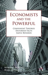 Economists and the Powerful - Convenient Theories, Distorted Facts, Ample Rewards ebook by Norbert Häring,Niall Douglas