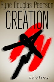 Creation: A Short Story ebook by Ryne Douglas Pearson