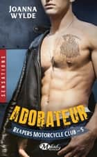 Adorateur - Reapers Motorcycle Club, T5 ebook by Frédéric le Berre, Joanna Wylde