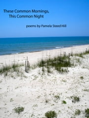 These Common Mornings, This Common Night ebook by Pamela Steed Hill