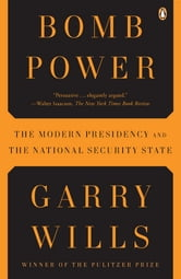 Bomb Power - The Modern Presidency and the National Security State ebook by Garry Wills