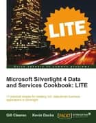 Microsoft Silverlight 4 Data and Services Cookbook: LITE ebook by Gill Cleeren