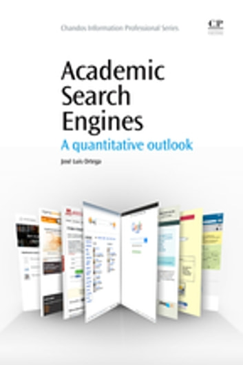 Academic Search Engines - A Quantitative Outlook ebook by Jose Luis Ortega