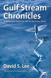 Gulf Stream Chronicles - A Naturalist Explores Life in an Ocean River ebook by David S. Lee,J. Christopher Haney,Leo Schleicher