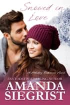 Snowed in Love ebook by Amanda Siegrist