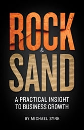 Rock & Sand - A Practical Insight to Business Growth ebook by Michael Synk