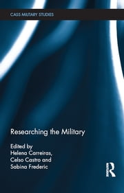 Researching the Military ebook by Helena Carreiras,Celso Castro,Sabina Frederic