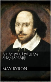 A Day with William Shakespeare ebook by May Byron