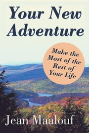 Your New Adventure - Make the Most of the Rest of Your Life ebook by Jean Maalouf