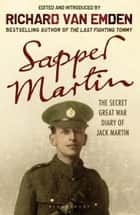 Sapper Martin - The Secret Great War Diary of Jack Martin ebook by Richard van Emden