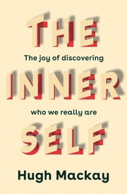 The Inner Self - The joy of discovering who we really are ebook by Hugh Mackay