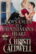 A Lady's Guide to a Gentleman's Heart - The Heart of a Scandal, #2 ebook by Christi Caldwell