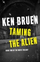 Taming the Alien ebook by Ken Bruen