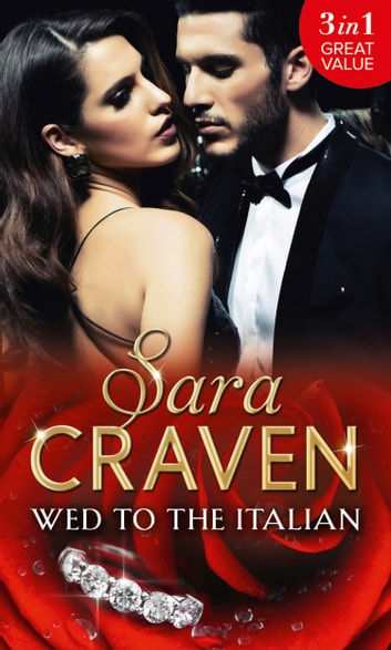 Wed To The Italian: Bartaldi's Bride / Rome's Revenge / The Forced Marriage (Mills & Boon M&B) ebook by Sara Craven