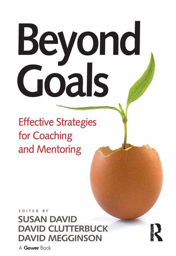 Beyond Goals - Effective Strategies for Coaching and Mentoring ebook by Susan David