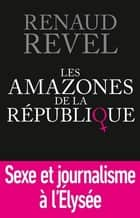 Les Amazones de la République ebook by Renaud REVEL