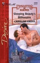 Sleeping Beauty's Billionaire - A Billionaire Romance ebook by Caroline Cross