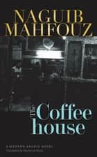 The Coffeehouse ebook by Naguib Mahfouz,Raymond Stock
