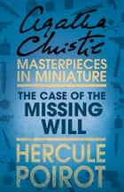 The Case of the Missing Will: A Hercule Poirot Short Story ebook by Agatha Christie
