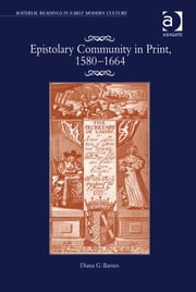 Epistolary Community in Print, 1580–1664 ebook by Ms Diana G Barnes,Professor James Daybell,Dr Adam Smyth
