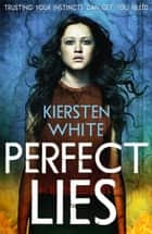 Perfect Lies eBook by Kiersten White