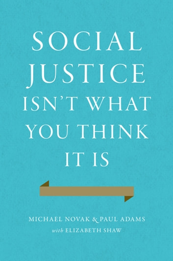 Social Justice Isn't What You Think It Is ebook by Michael Novak,Paul Adams