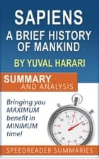 Sapiens: A Brief History of Mankind by Yuval Noah Harari: Summary and Analysis ebook by SpeedReader Summaries