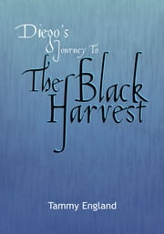 Diego's Journey To The Black Harvest ebook by Tammy England
