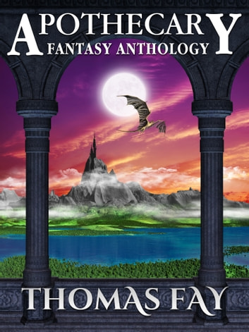 Apothecary (Fantasy Anthology) ebook by Thomas Fay