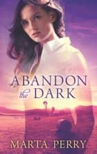 Abandon the Dark (Watcher in the Dark, Book 3) ebook by Marta Perry