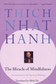 The Miracle of Mindfulness - An Introduction to the Practice of Meditation ebook by Thich Nhat Hanh