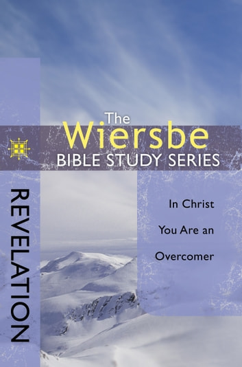 The Wiersbe Bible Study Series: Revelation: In Christ You Are an Overcomer - In Christ You Are an Overcomer ebook by Warren W. Wiersbe