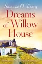 Dreams of Willow House - Gripping, heartwarming Irish fiction full of family secrets eBook by Susanne O'Leary