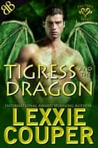 Tigress and the Dragon - Australian Dragon Shifter Paranormal Romantic Suspense ebook by Lexxie Couper