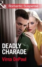 Deadly Charade (Mills & Boon Romantic Suspense) ebook by Virna DePaul