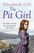 The Pit Girl - To Make A Home, She Must Break the Rules ebook by Elizabeth Gill