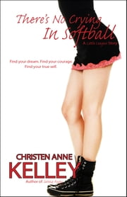 There's No Crying in Softball ebook by Christen Anne Kelley