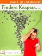 Finders Keepers... ebook by I Talk You Talk Press